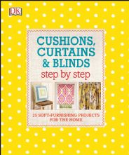 Cushions, Curtains and Blinds Step-by Step Sewing Hardback Book